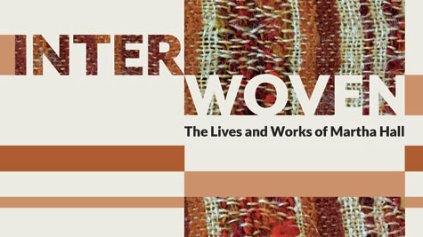 Interwoven: The Lives and Works of Martha Hall